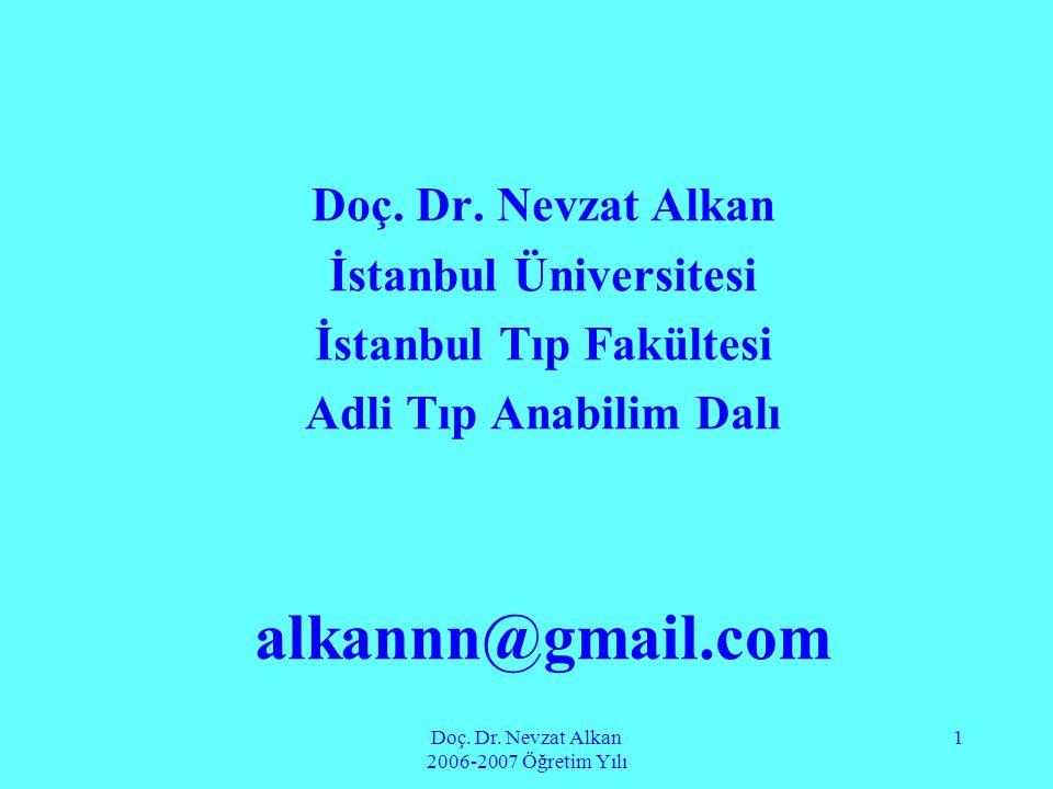 Doç. Dr. Nevzat Alkan 2006-2007 Öğretim Yılı 1 Doç. Dr. Nevzat Alkan İstanbul Üniversitesi İstanbul Tıp Fakültesi Adli Tıp Anabilim Dalı alkannn@gmail