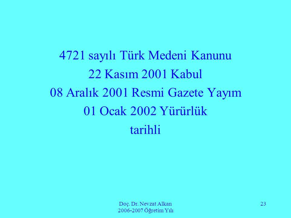 Doç. Dr. Nevzat Alkan 2006-2007 Öğretim Yılı 23 4721 sayılı Türk Medeni Kanunu 22 Kasım 2001 Kabul 08 Aralık 2001 Resmi Gazete Yayım 01 Ocak 2002 Yürü
