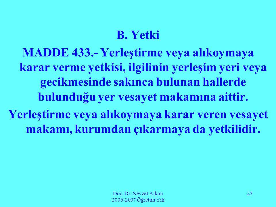 Doç. Dr. Nevzat Alkan 2006-2007 Öğretim Yılı 25 B. Yetki MADDE 433.- Yerleştirme veya alıkoymaya karar verme yetkisi, ilgilinin yerleşim yeri veya gec