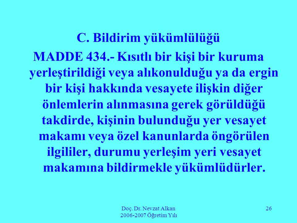 Doç. Dr. Nevzat Alkan 2006-2007 Öğretim Yılı 26 C. Bildirim yükümlülüğü MADDE 434.- Kısıtlı bir kişi bir kuruma yerleştirildiği veya alıkonulduğu ya d