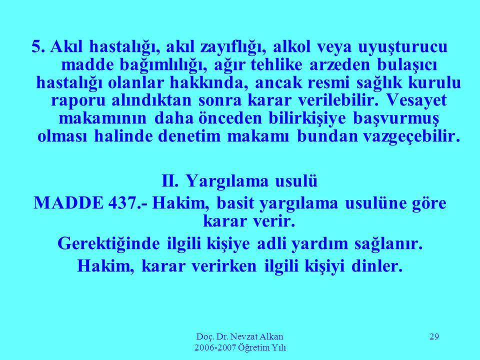 Doç. Dr. Nevzat Alkan 2006-2007 Öğretim Yılı 29 5. Akıl hastalığı, akıl zayıflığı, alkol veya uyuşturucu madde bağımlılığı, ağır tehlike arzeden bulaş