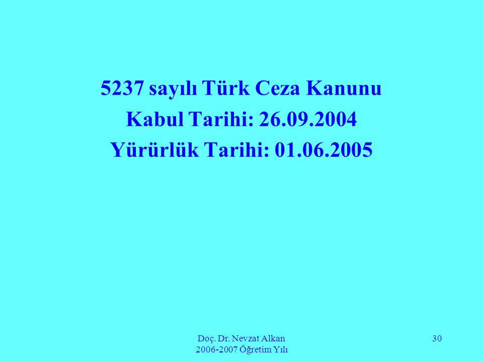 Doç. Dr. Nevzat Alkan 2006-2007 Öğretim Yılı 30 5237 sayılı Türk Ceza Kanunu Kabul Tarihi: 26.09.2004 Yürürlük Tarihi: 01.06.2005