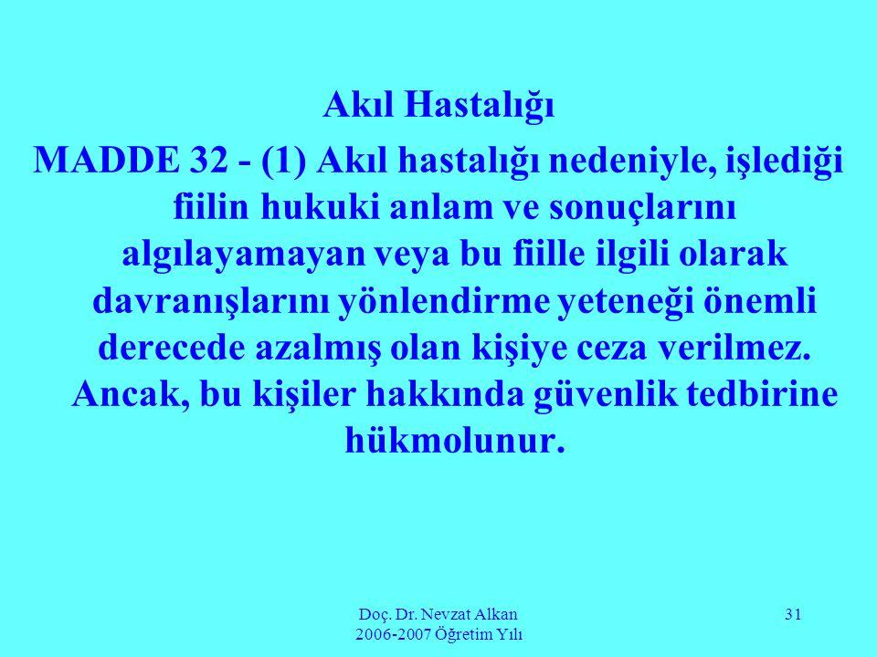 Doç. Dr. Nevzat Alkan 2006-2007 Öğretim Yılı 31 Akıl Hastalığı MADDE 32 - (1) Akıl hastalığı nedeniyle, işlediği fiilin hukuki anlam ve sonuçlarını al