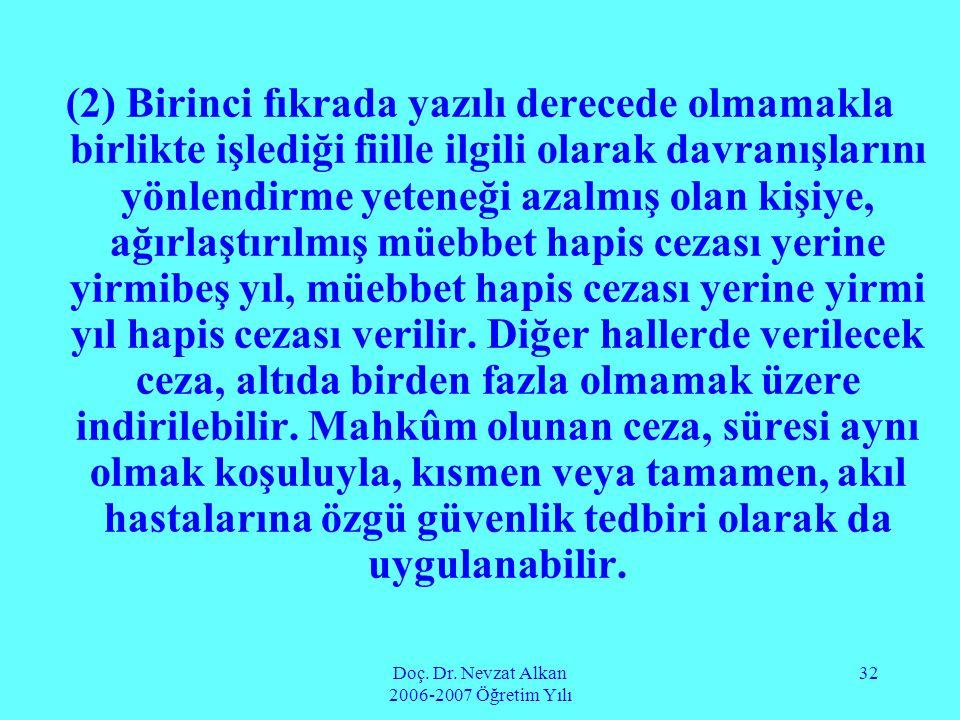Doç. Dr. Nevzat Alkan 2006-2007 Öğretim Yılı 32 (2) Birinci fıkrada yazılı derecede olmamakla birlikte işlediği fiille ilgili olarak davranışlarını yö