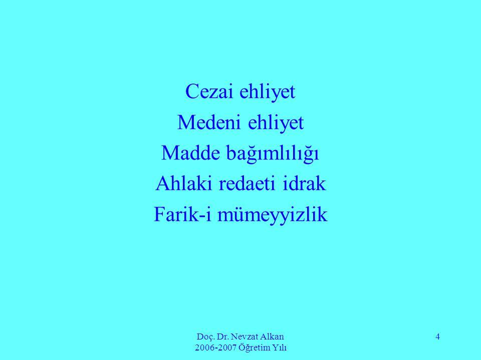 Doç. Dr. Nevzat Alkan 2006-2007 Öğretim Yılı 4 Cezai ehliyet Medeni ehliyet Madde bağımlılığı Ahlaki redaeti idrak Farik-i mümeyyizlik