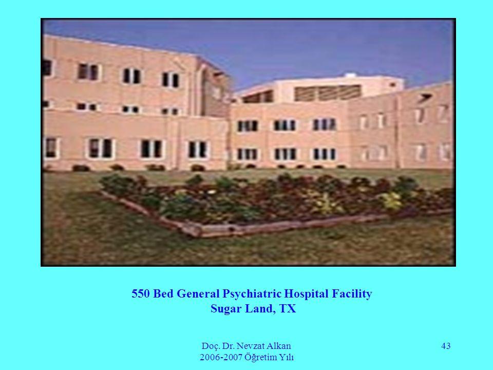 Doç. Dr. Nevzat Alkan 2006-2007 Öğretim Yılı 43 550 Bed General Psychiatric Hospital Facility Sugar Land, TX