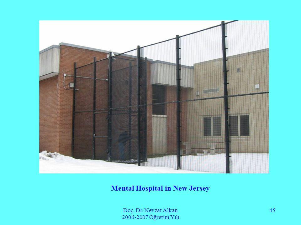 Doç. Dr. Nevzat Alkan 2006-2007 Öğretim Yılı 45 Mental Hospital in New Jersey