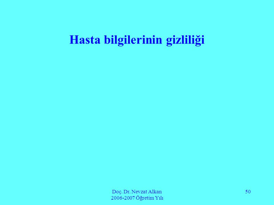 Doç. Dr. Nevzat Alkan 2006-2007 Öğretim Yılı 50 Hasta bilgilerinin gizliliği