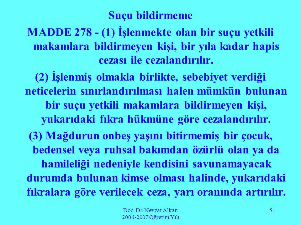 Doç. Dr. Nevzat Alkan 2006-2007 Öğretim Yılı 51 Suçu bildirmeme MADDE 278 - (1) İşlenmekte olan bir suçu yetkili makamlara bildirmeyen kişi, bir yıla