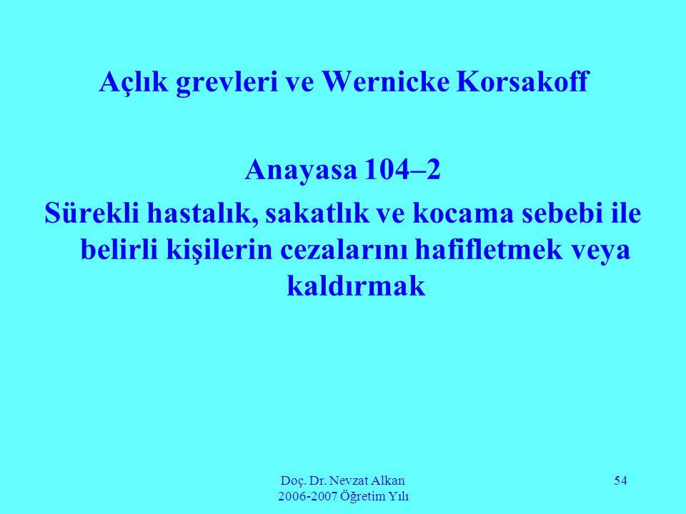 Doç. Dr. Nevzat Alkan 2006-2007 Öğretim Yılı 54 Açlık grevleri ve Wernicke Korsakoff Anayasa 104–2 Sürekli hastalık, sakatlık ve kocama sebebi ile bel