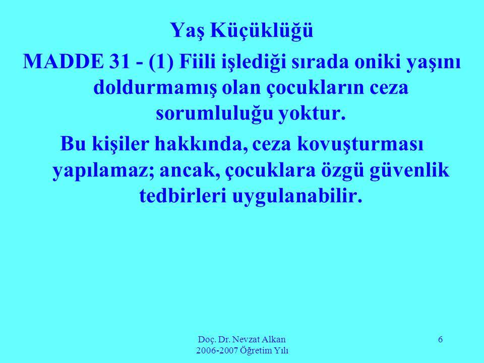 Doç. Dr. Nevzat Alkan 2006-2007 Öğretim Yılı 6 Yaş Küçüklüğü MADDE 31 - (1) Fiili işlediği sırada oniki yaşını doldurmamış olan çocukların ceza soruml
