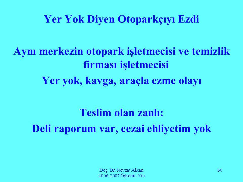Doç. Dr. Nevzat Alkan 2006-2007 Öğretim Yılı 60 Yer Yok Diyen Otoparkçıyı Ezdi Aynı merkezin otopark işletmecisi ve temizlik firması işletmecisi Yer y