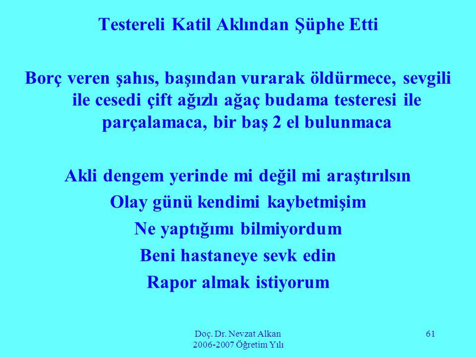 Doç. Dr. Nevzat Alkan 2006-2007 Öğretim Yılı 61 Testereli Katil Aklından Şüphe Etti Borç veren şahıs, başından vurarak öldürmece, sevgili ile cesedi ç