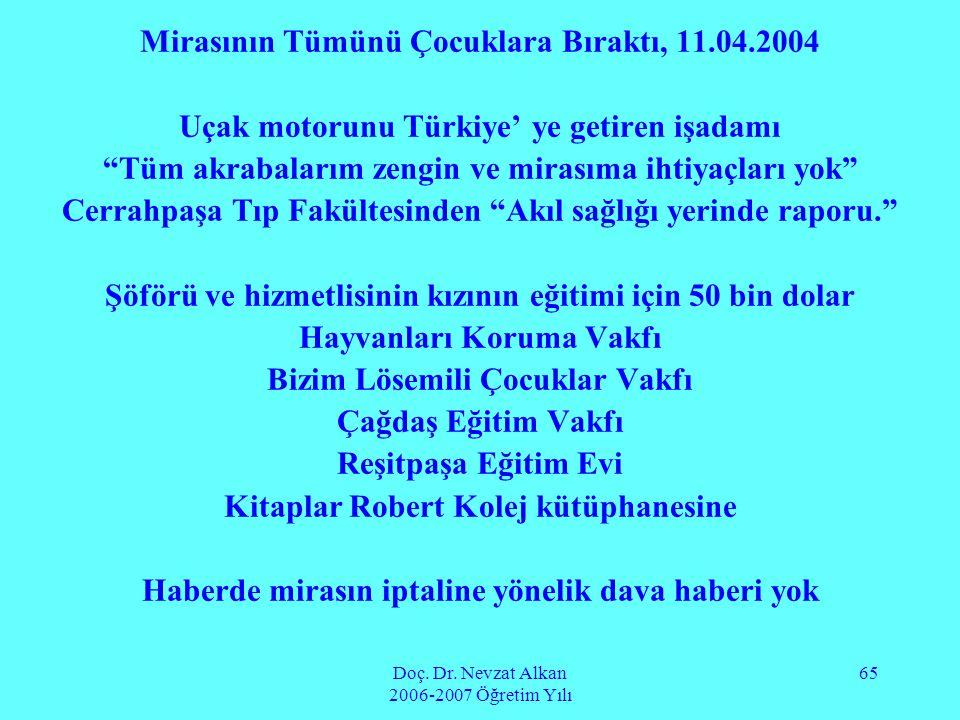 """Doç. Dr. Nevzat Alkan 2006-2007 Öğretim Yılı 65 Mirasının Tümünü Çocuklara Bıraktı, 11.04.2004 Uçak motorunu Türkiye' ye getiren işadamı """"Tüm akrabala"""