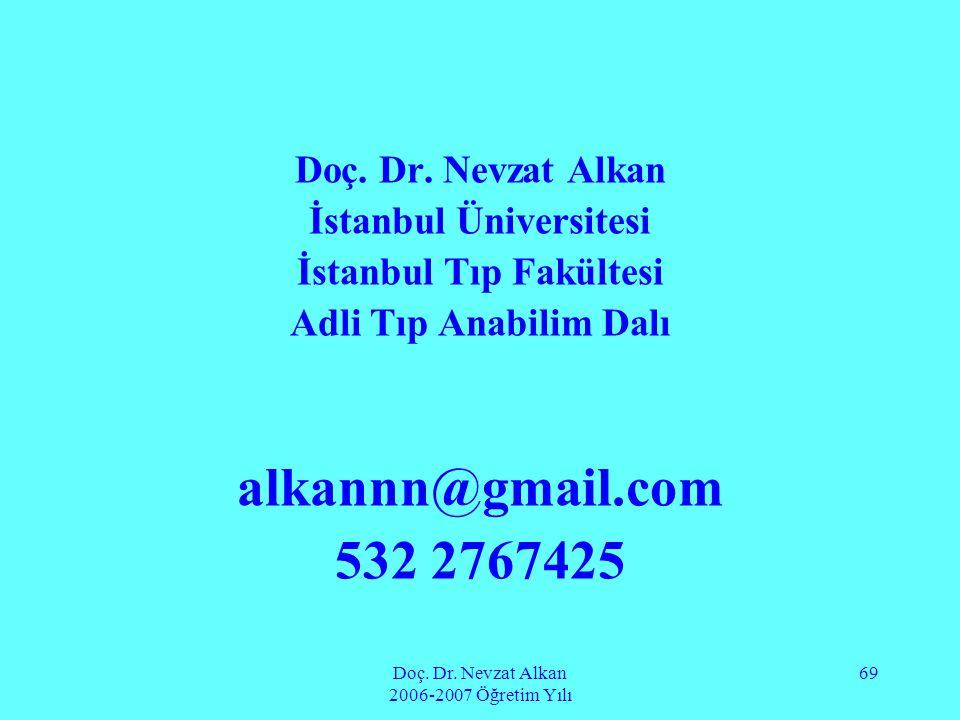 Doç. Dr. Nevzat Alkan 2006-2007 Öğretim Yılı 69 Doç. Dr. Nevzat Alkan İstanbul Üniversitesi İstanbul Tıp Fakültesi Adli Tıp Anabilim Dalı alkannn@gmai