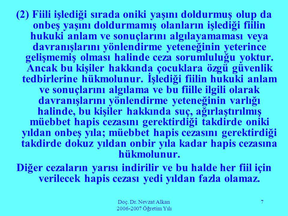 Doç. Dr. Nevzat Alkan 2006-2007 Öğretim Yılı 7 (2) Fiili işlediği sırada oniki yaşını doldurmuş olup da onbeş yaşını doldurmamış olanların işlediği fi