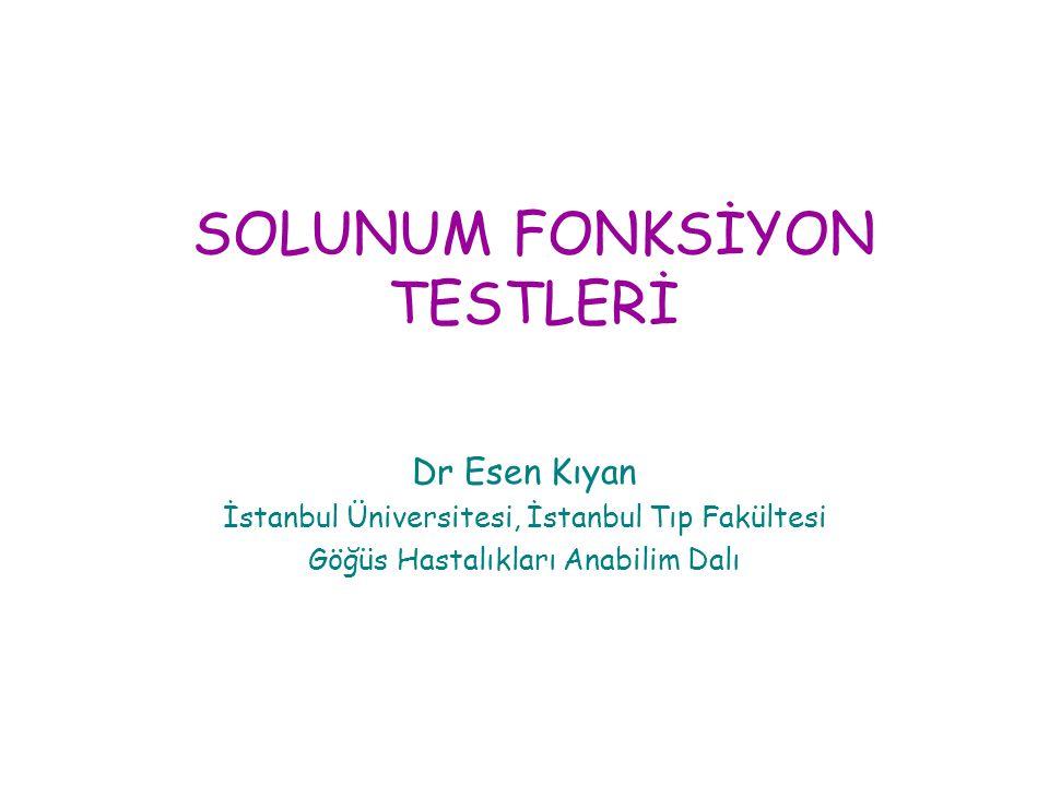 SOLUNUM FONKSİYON TESTLERİ Dr Esen Kıyan İstanbul Üniversitesi, İstanbul Tıp Fakültesi Göğüs Hastalıkları Anabilim Dalı