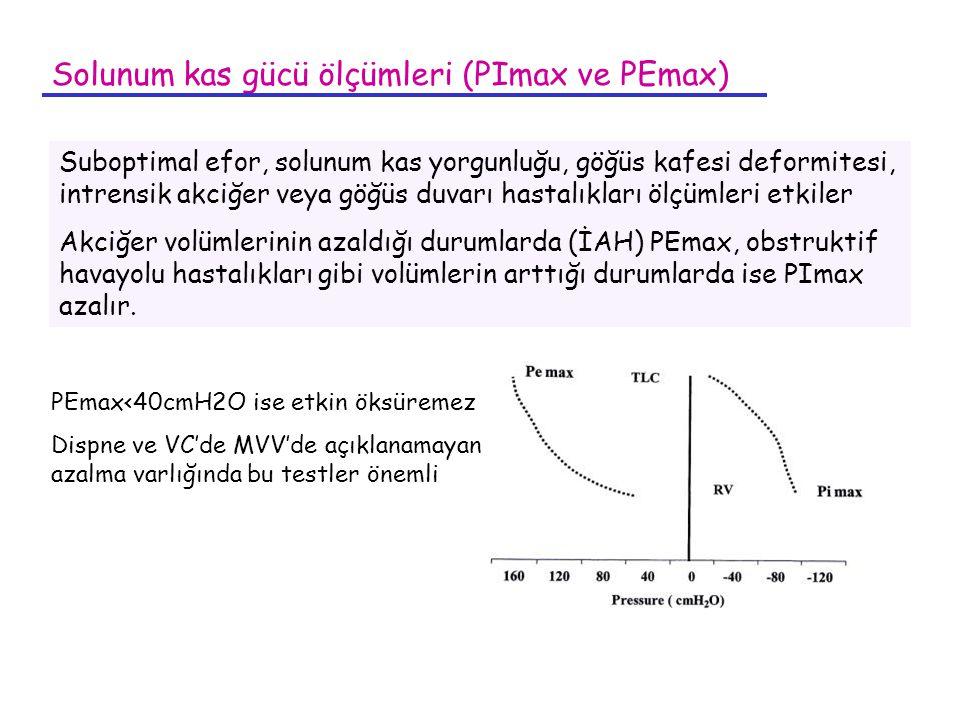 Solunum kas gücü ölçümleri (PImax ve PEmax) Suboptimal efor, solunum kas yorgunluğu, göğüs kafesi deformitesi, intrensik akciğer veya göğüs duvarı has