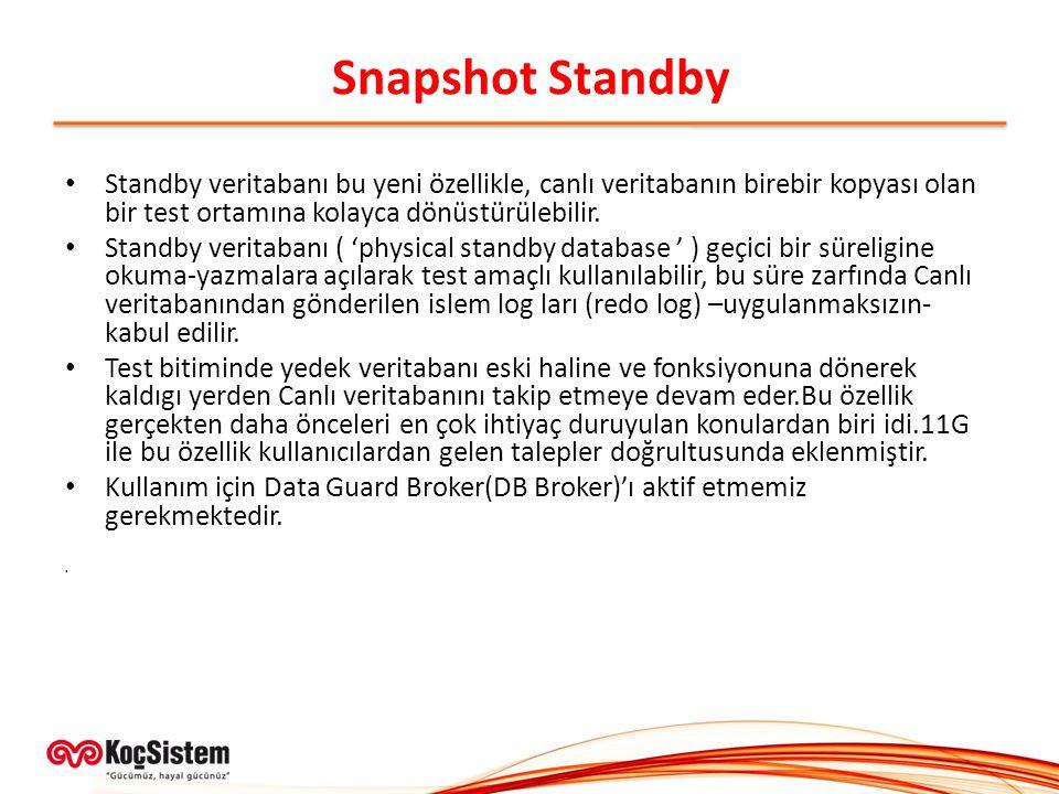 Snapshot Standby Standby veritabanı bu yeni özellikle, canlı veritabanın birebir kopyası olan bir test ortamına kolayca dönüstürülebilir. Standby veri
