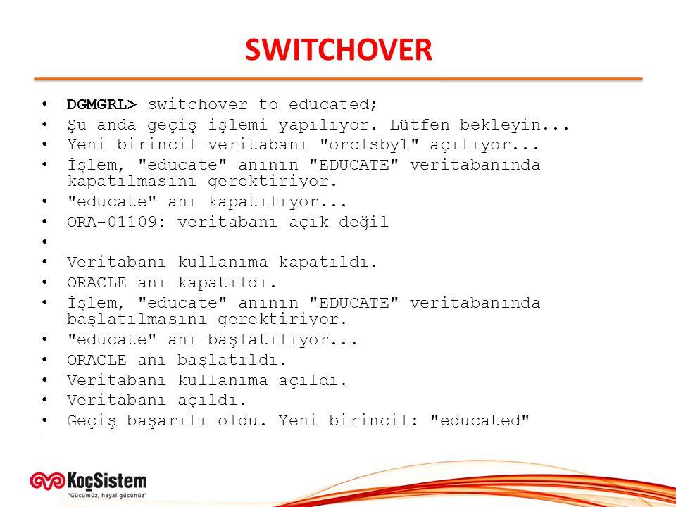 SWITCHOVER DGMGRL> switchover to educated; Şu anda geçiş işlemi yapılıyor. Lütfen bekleyin... Yeni birincil veritabanı