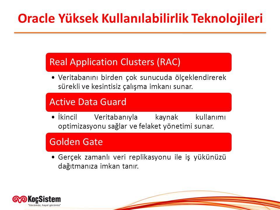 Oracle Yüksek Kullanılabilirlik Teknolojileri Real Application Clusters (RAC) Veritabanını birden çok sunucuda ölçeklendirerek sürekli ve kesintisiz ç