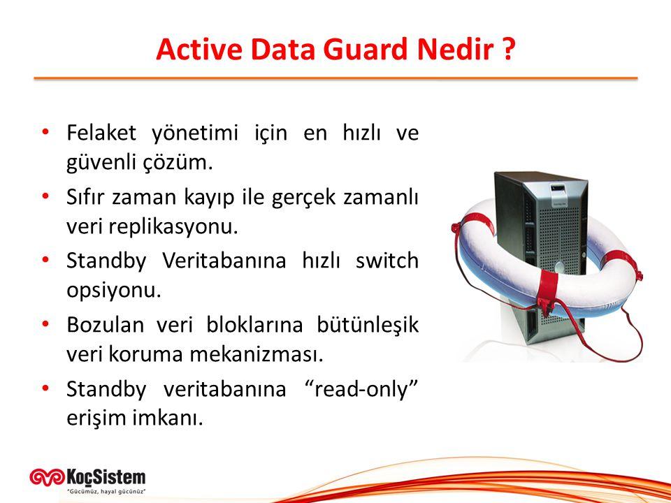 Felaket yönetimi için en hızlı ve güvenli çözüm. Sıfır zaman kayıp ile gerçek zamanlı veri replikasyonu. Standby Veritabanına hızlı switch opsiyonu. B