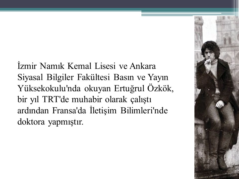 İzmir Namık Kemal Lisesi ve Ankara Siyasal Bilgiler Fakültesi Basın ve Yayın Yüksekokulu nda okuyan Ertuğrul Özkök, bir yıl TRT de muhabir olarak çalıştı ardından Fransa da İletişim Bilimleri nde doktora yapmıştır.