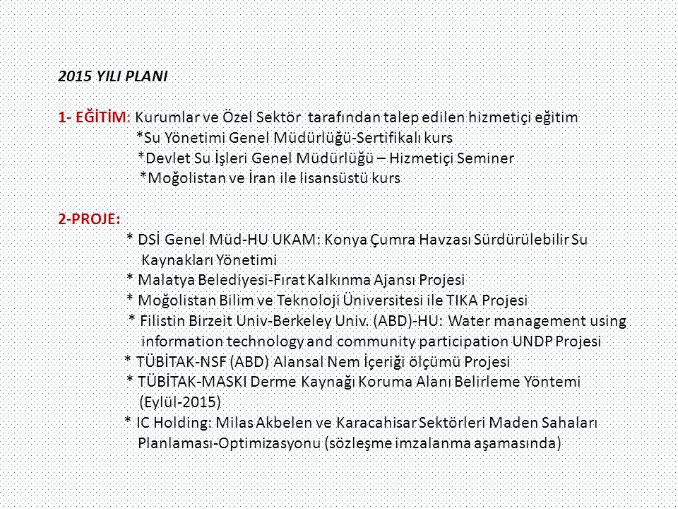 2015 YILI PLANI 1- EĞİTİM: Kurumlar ve Özel Sektör tarafından talep edilen hizmetiçi eğitim *Su Yönetimi Genel Müdürlüğü-Sertifikalı kurs *Devlet Su İ