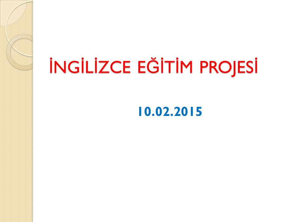 İ NG İ L İ ZCE E Ğİ T İ M PROJES İ 10.02.2015