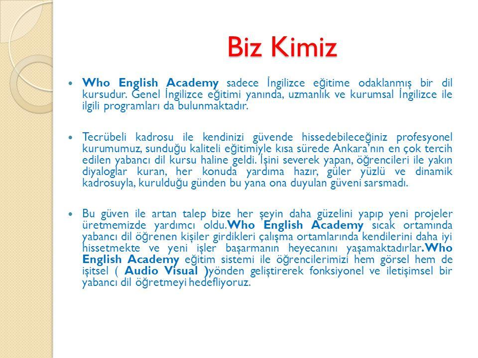 Biz Kimiz Who English Academy sadece İ ngilizce e ğ itime odaklanmış bir dil kursudur.