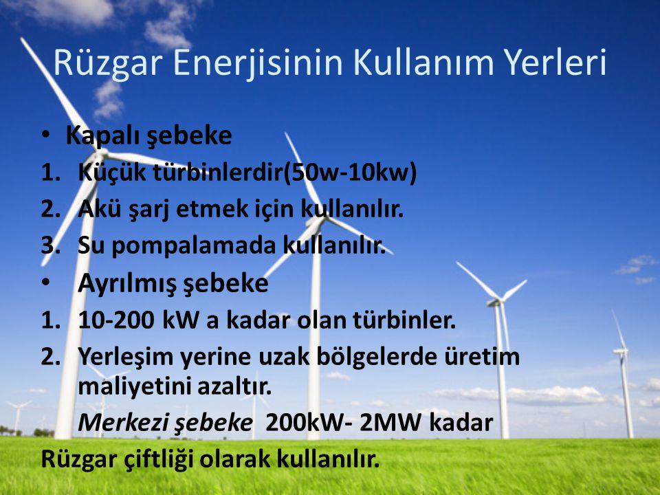 Rüzgar Enerjisinin Kullanım Yerleri Kapalı şebeke 1.Küçük türbinlerdir(50w-10kw) 2.Akü şarj etmek için kullanılır.
