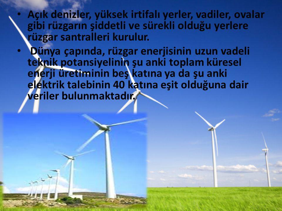 Açık denizler, yüksek irtifalı yerler, vadiler, ovalar gibi rüzgarın şiddetli ve sürekli olduğu yerlere rüzgar santralleri kurulur.