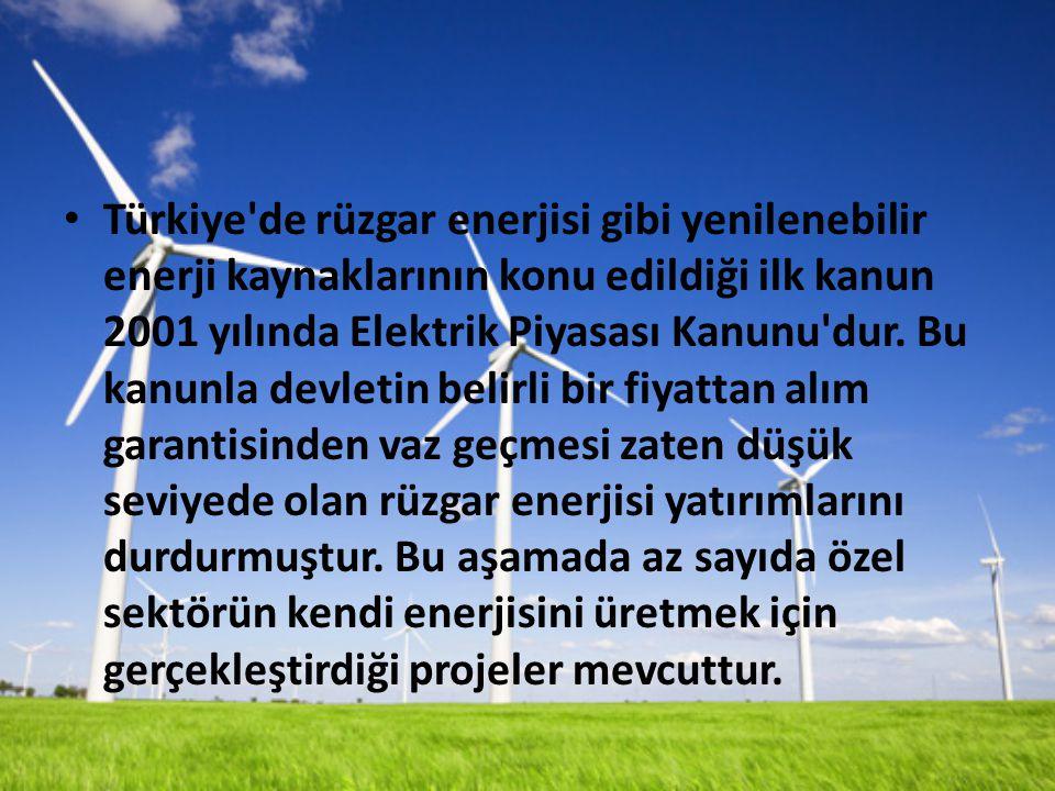 Türkiye de rüzgar enerjisi gibi yenilenebilir enerji kaynaklarının konu edildiği ilk kanun 2001 yılında Elektrik Piyasası Kanunu dur.