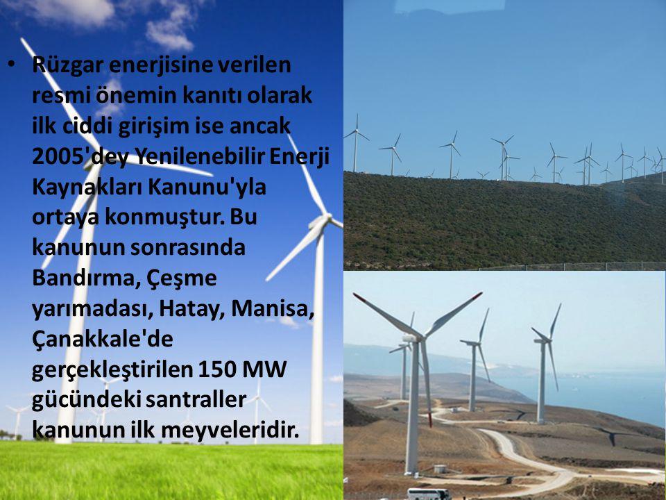 Rüzgar enerjisine verilen resmi önemin kanıtı olarak ilk ciddi girişim ise ancak 2005 dey Yenilenebilir Enerji Kaynakları Kanunu yla ortaya konmuştur.