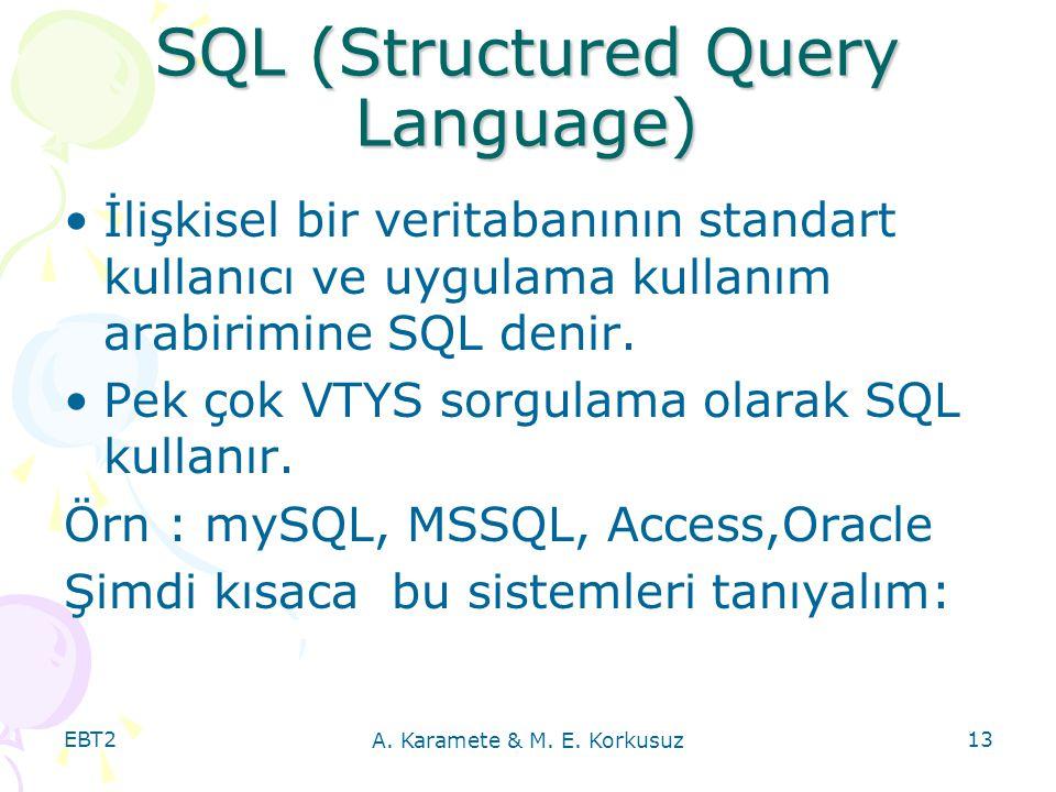 EBT2 A. Karamete & M. E. Korkusuz 13 SQL (Structured Query Language) İlişkisel bir veritabanının standart kullanıcı ve uygulama kullanım arabirimine S