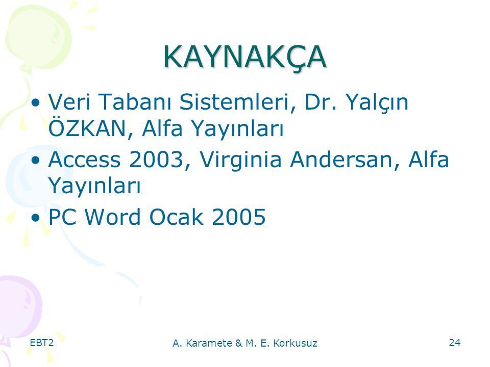 EBT2 A. Karamete & M. E. Korkusuz 24 KAYNAKÇA Veri Tabanı Sistemleri, Dr. Yalçın ÖZKAN, Alfa Yayınları Access 2003, Virginia Andersan, Alfa Yayınları
