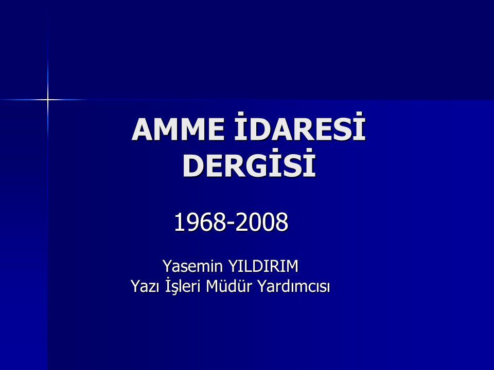 AMME İDARESİ DERGİSİ 1968-2008 Yasemin YILDIRIM Yazı İşleri Müdür Yardımcısı