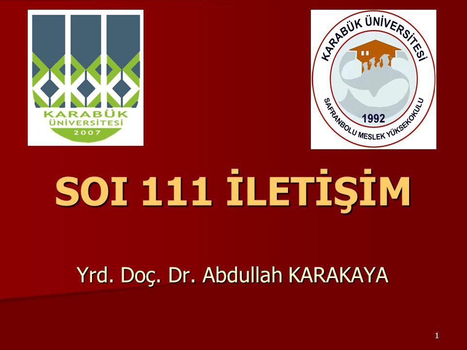 1 SOI 111 İLETİŞİM Yrd. Doç. Dr. Abdullah KARAKAYA