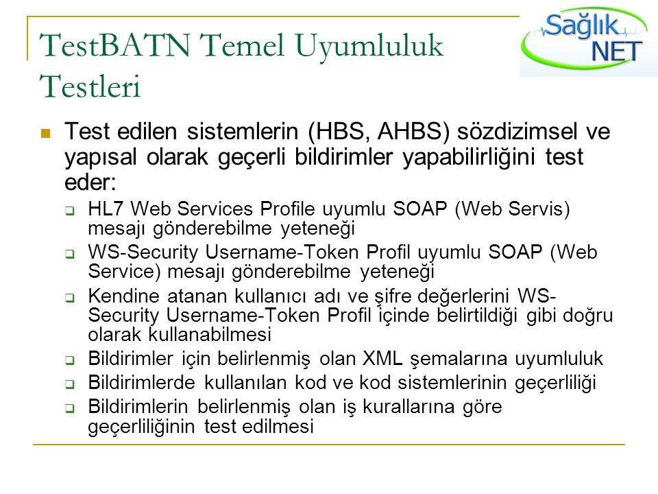 TestBATN Temel Uyumluluk Testleri Test edilen sistemlerin (HBS, AHBS) sözdizimsel ve yapısal olarak geçerli bildirimler yapabilirliğini test eder:  H
