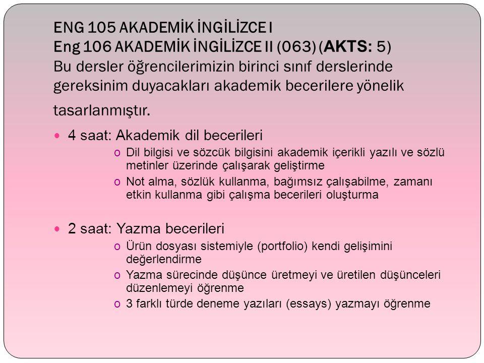 ENG 105 AKADEMİK İNGİLİZCE I Eng 106 AKADEMİK İNGİLİZCE II (063) ( AKTS: 5) Bu dersler öğrencilerimizin birinci sınıf derslerinde gereksinim duyacakla