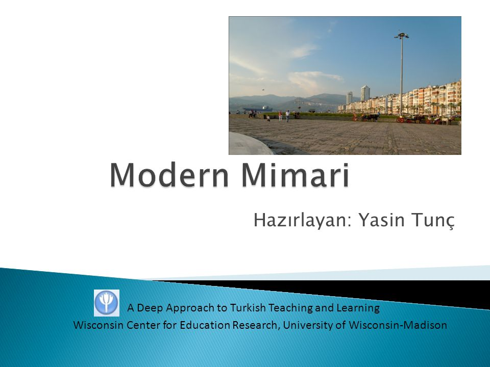 Hazırlayan: Yasin Tunç A Deep Approach to Turkish Teaching and Learning Wisconsin Center for Education Research, University of Wisconsin-Madison