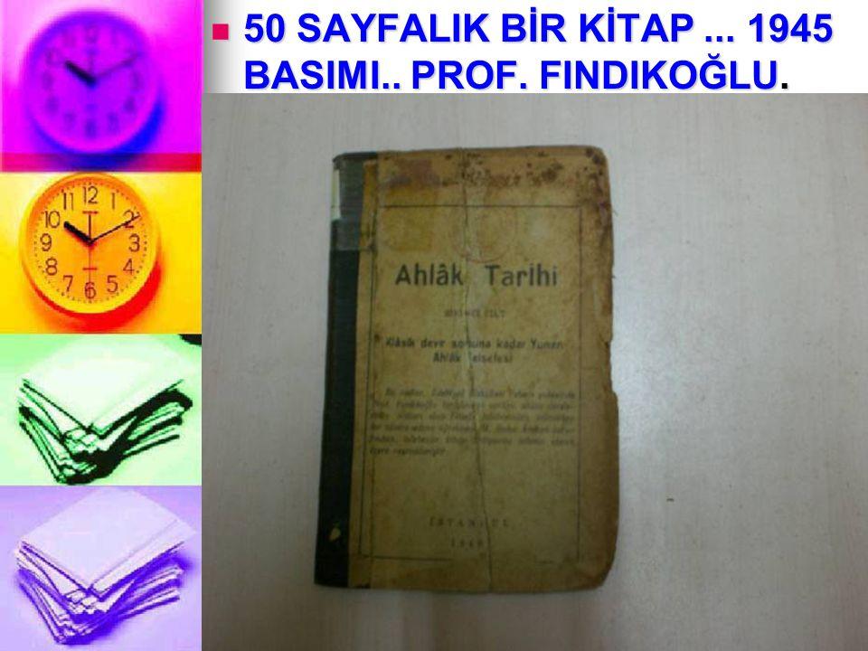 50 SAYFALIK BİR KİTAP... 1945 BASIMI.. PROF. FINDIKOĞLU. 50 SAYFALIK BİR KİTAP... 1945 BASIMI.. PROF. FINDIKOĞLU.
