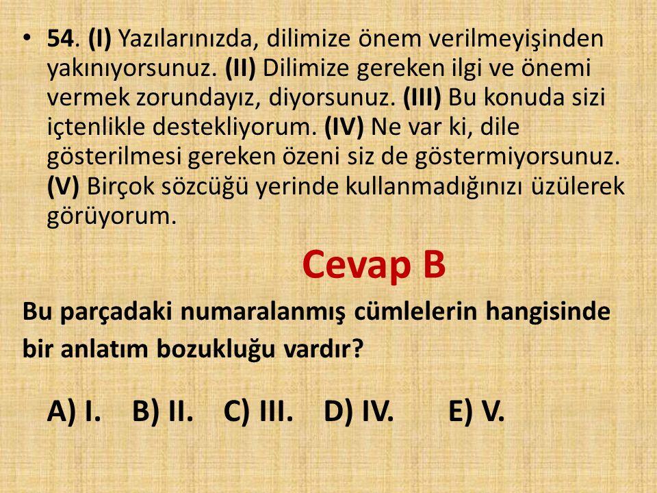 54. (I) Yazılarınızda, dilimize önem verilmeyişinden yakınıyorsunuz. (II) Dilimize gereken ilgi ve önemi vermek zorundayız, diyorsunuz. (III) Bu konud