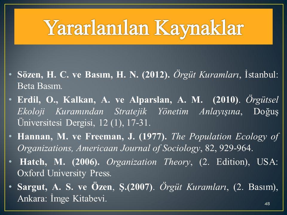 Sözen, H. C. ve Basım, H. N. (2012). Örgüt Kuramları, İstanbul: Beta Basım. Erdil, O., Kalkan, A. ve Alparslan, A. M. (2010). Örgütsel Ekoloji Kuramın