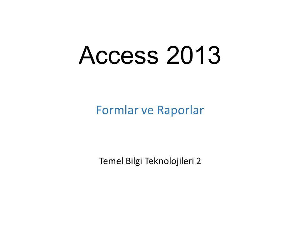 Access 2013 Temel Bilgi Teknolojileri 2 Formlar ve Raporlar