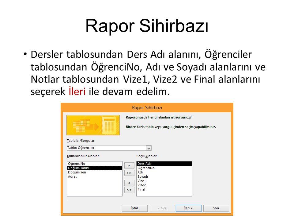 Rapor Sihirbazı Dersler tablosundan Ders Adı alanını, Öğrenciler tablosundan ÖğrenciNo, Adı ve Soyadı alanlarını ve Notlar tablosundan Vize1, Vize2 ve