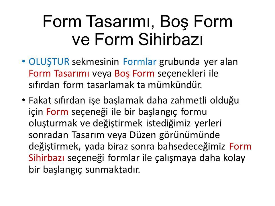 OLUŞTUR sekmesinin Formlar grubunda yer alan Form Tasarımı veya Boş Form seçenekleri ile sıfırdan form tasarlamak ta mümkündür. Fakat sıfırdan işe baş