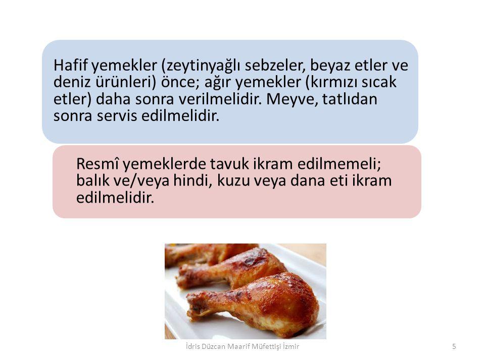 Hafif yemekler (zeytinyağlı sebzeler, beyaz etler ve deniz ürünleri) önce; ağır yemekler (kırmızı sıcak etler) daha sonra verilmelidir.