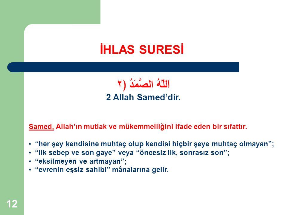 """12 İHLAS SURESİ اَللّٰهُ الصَّمَدُ ﴿٢ 2 Allah Samed'dir. Samed, Allah'ın mutlak ve mükemmelliğini ifade eden bir sıfattır. """"her şey kendisine muhtaç o"""