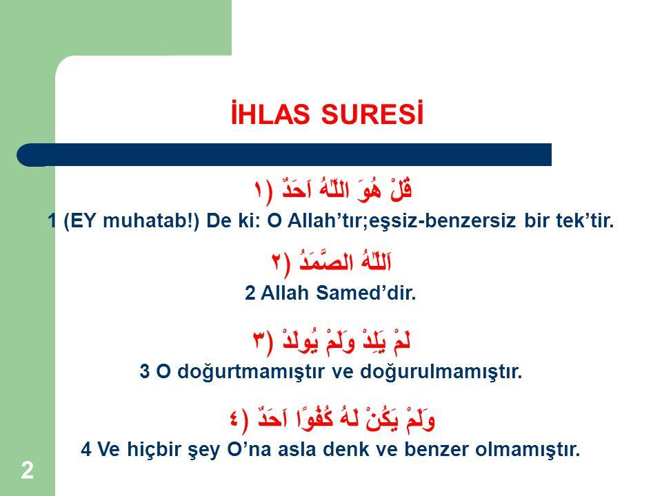 13 İHLAS SURESİ اَللّٰهُ الصَّمَدُ ﴿٢ 2 Allah Samed'dir.